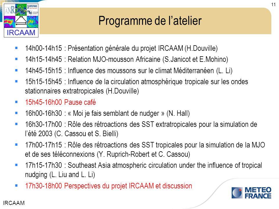 IRCAAM 11 Programme de latelier 14h00-14h15 : Présentation générale du projet IRCAAM (H.Douville) 14h15-14h45 : Relation MJO-mousson Africaine (S.Jani