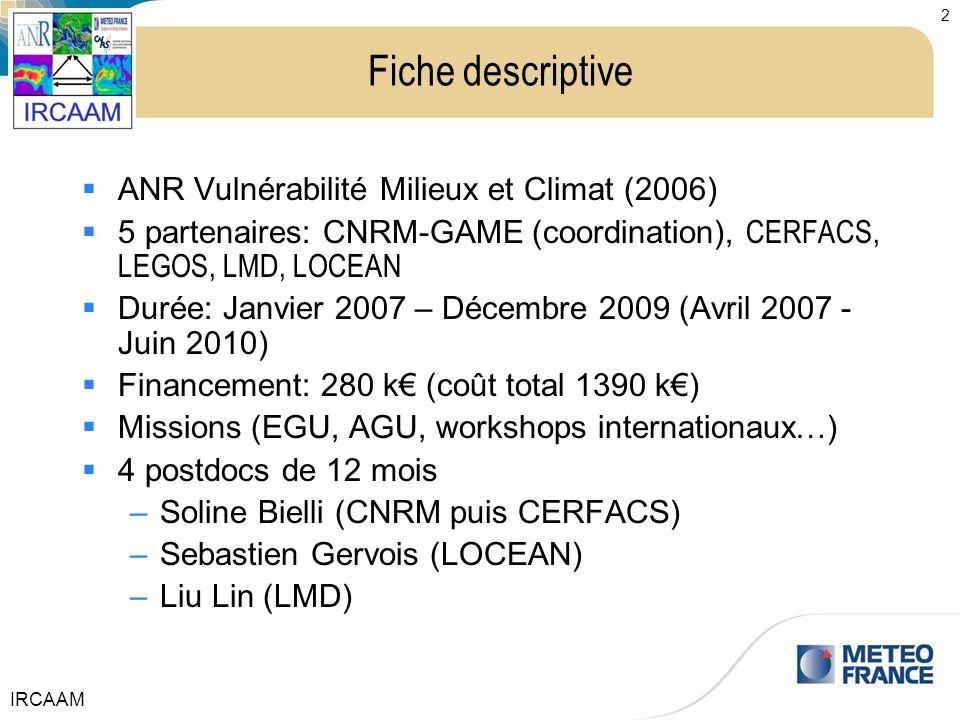 IRCAAM 2 Fiche descriptive ANR Vulnérabilité Milieux et Climat (2006) 5 partenaires: CNRM-GAME (coordination), CERFACS, LEGOS, LMD, LOCEAN Durée: Janv