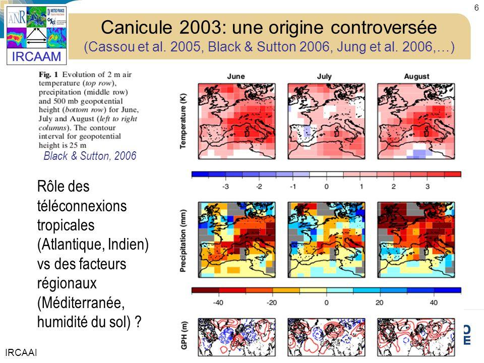 IRCAAM 6 Canicule 2003: une origine controversée (Cassou et al. 2005, Black & Sutton 2006, Jung et al. 2006,…) Black & Sutton, 2006 Rôle des téléconne
