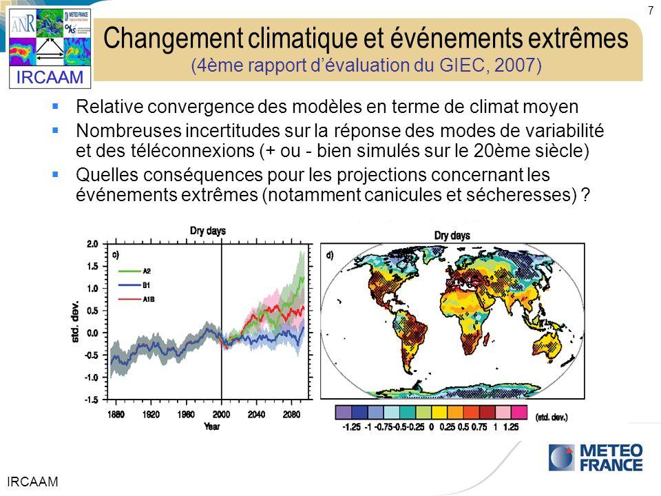 IRCAAM 7 Changement climatique et événements extrêmes (4ème rapport dévaluation du GIEC, 2007) Relative convergence des modèles en terme de climat moy