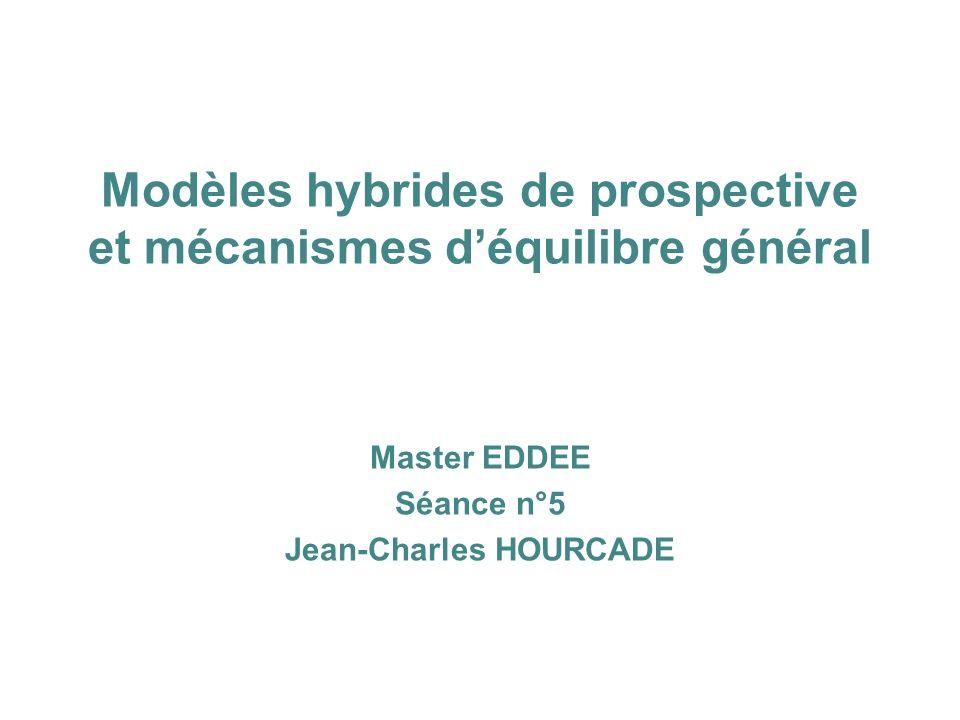 Modèles hybrides de prospective et mécanismes déquilibre général Master EDDEE Séance n°5 Jean-Charles HOURCADE