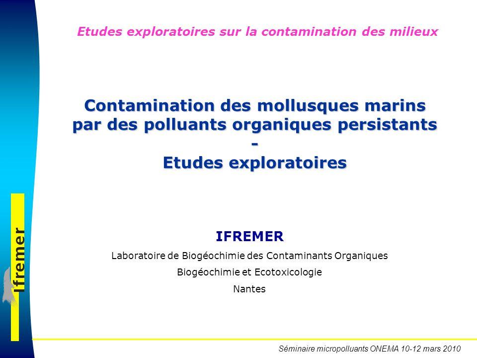 Séminaire micropolluants ONEMA 10-12 mars 2010 Contamination des mollusques marins par des polluants organiques persistants - Etudes exploratoires IFR