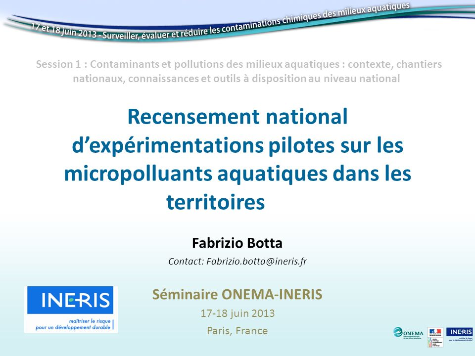 Recensement national dexpérimentations pilotes sur les micropolluants aquatiques dans les territoires Fabrizio Botta Contact: Fabrizio.botta@ineris.fr