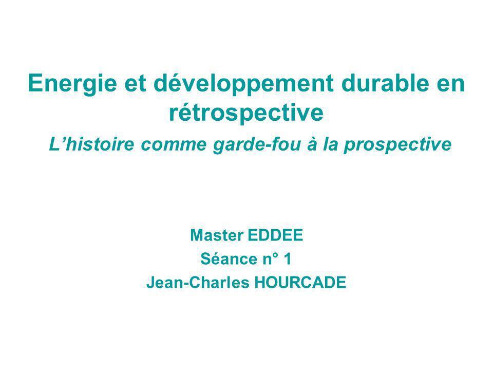 Energie et développement durable en rétrospective Lhistoire comme garde-fou à la prospective Master EDDEE Séance n° 1 Jean-Charles HOURCADE