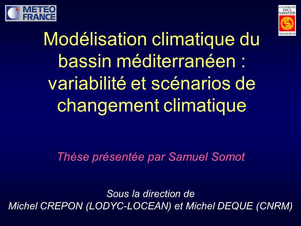 Modélisation climatique du bassin méditerranéen : variabilité et scénarios de changement climatique Sous la direction de Michel CREPON (LODYC-LOCEAN) et Michel DEQUE (CNRM) Thèse présentée par Samuel Somot