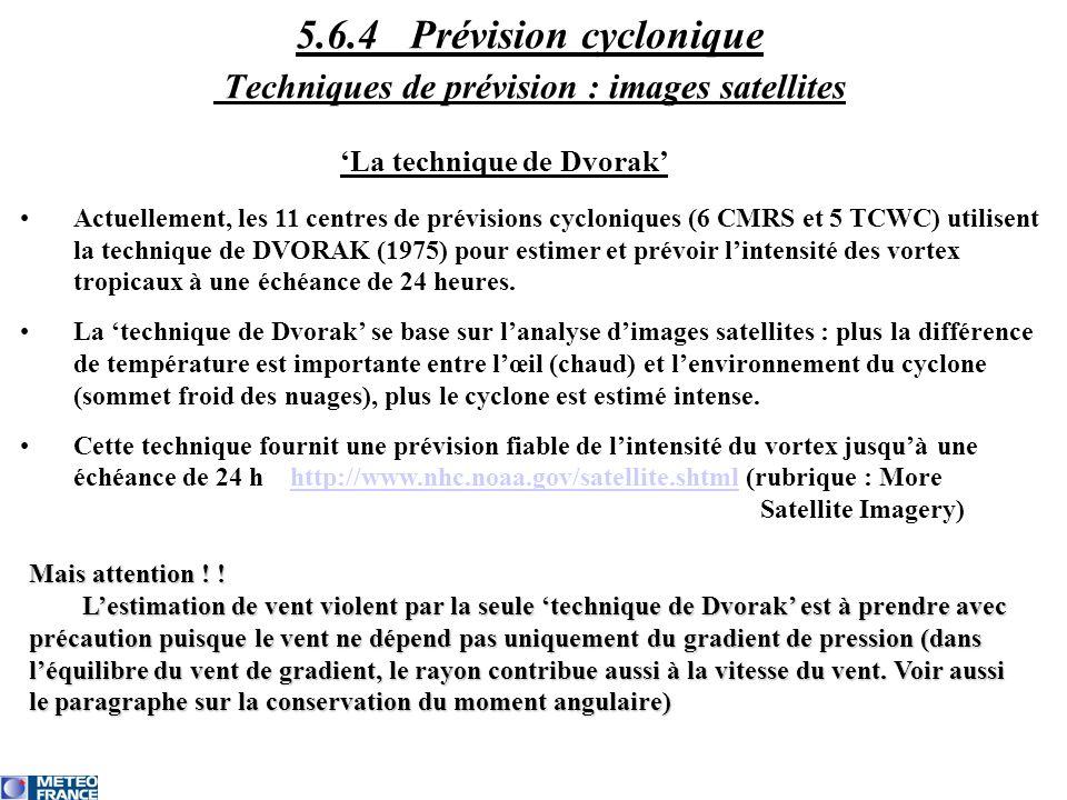 La technique de Dvorak Actuellement, les 11 centres de prévisions cycloniques (6 CMRS et 5 TCWC) utilisent la technique de DVORAK (1975) pour estimer et prévoir lintensité des vortex tropicaux à une échéance de 24 heures.
