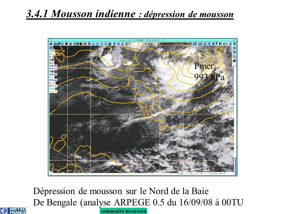 sommaire mousson 3.4.1 Mousson indienne : dépression de mousson Pmer 993 hPa Dépression de mousson sur le Nord de la Baie De Bengale (analyse ARPEGE 0