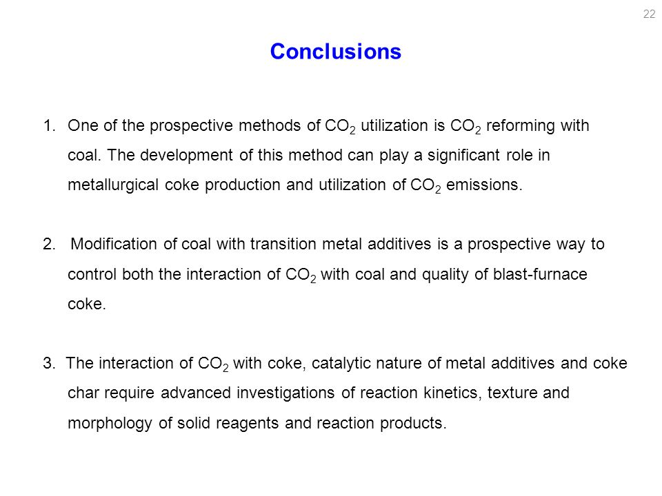 22 Conclusions 1.One of the prospective methods of CO 2 utilization is CO 2 reforming with coal. The development of this method can play a significant