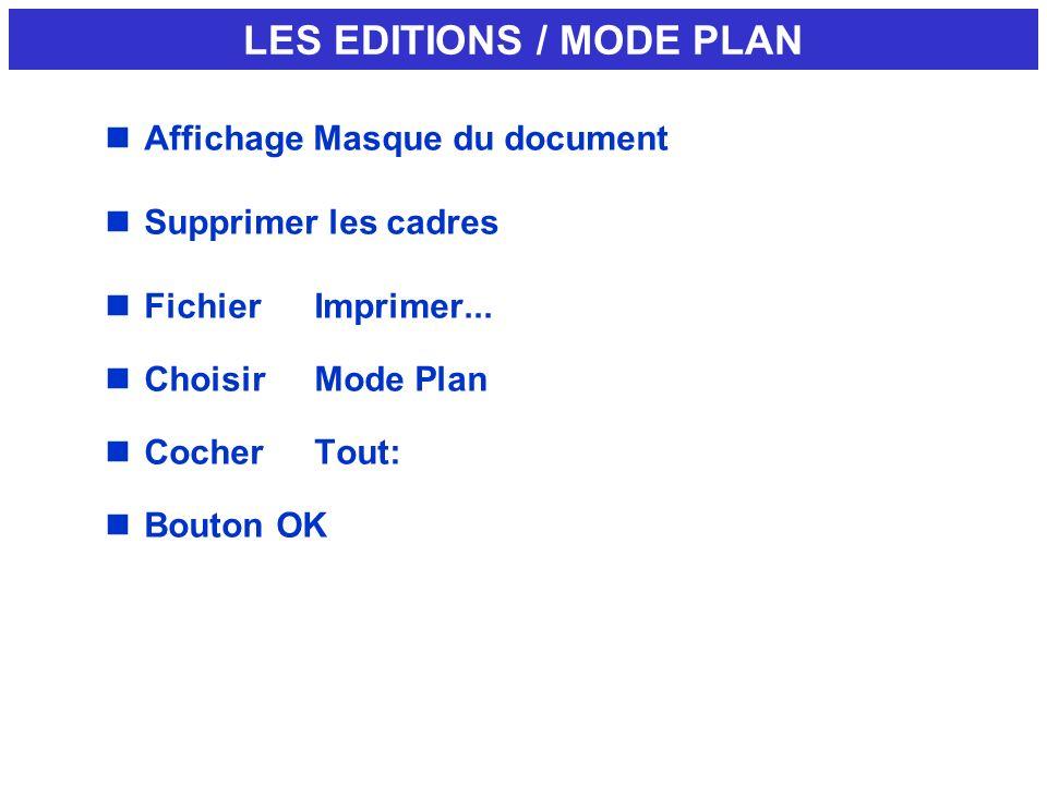 nAffichage Masque du document nSupprimer les cadres nFichierImprimer... nChoisirMode Plan nCocherTout: nBouton OK LES EDITIONS / MODE PLAN