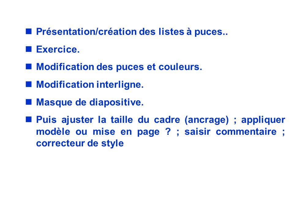 nPrésentation/création des listes à puces.. nExercice. nModification des puces et couleurs. nModification interligne. nMasque de diapositive. nPuis aj