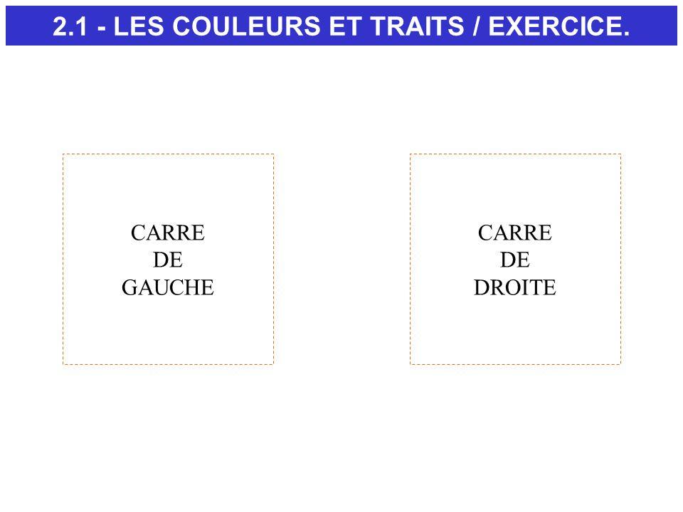 2.1 - LES COULEURS ET TRAITS / EXERCICE. CARRE DE GAUCHE CARRE DE DROITE