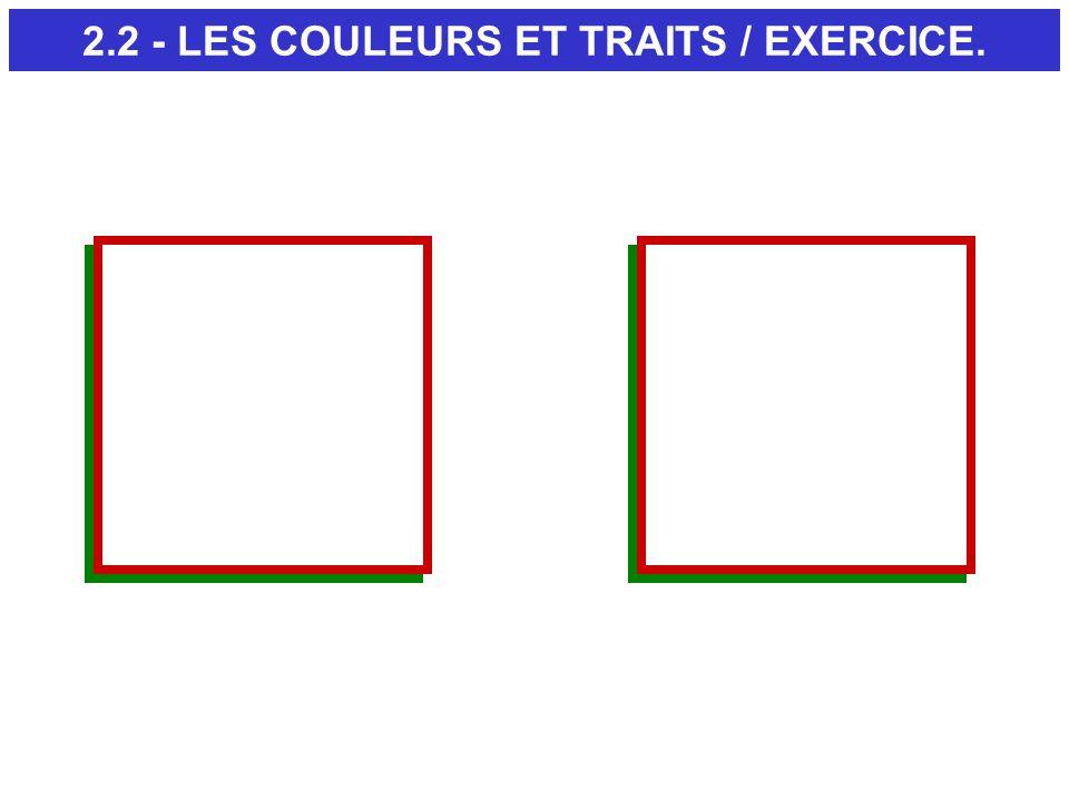 2.2 - LES COULEURS ET TRAITS / EXERCICE. CARRE DE GAUCHE CARRE DE DROITE