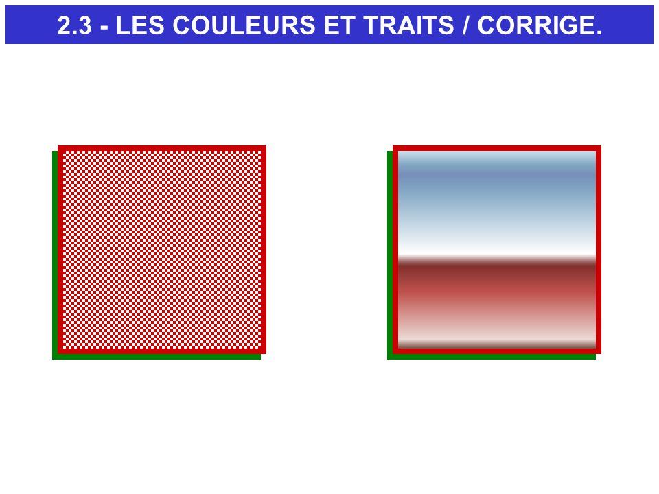 2.3 - LES COULEURS ET TRAITS / CORRIGE. CARRE DE GAUCHE CARRE DE DROITE
