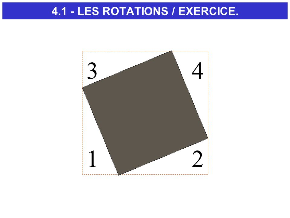 12 34 4.1 - LES ROTATIONS / EXERCICE.