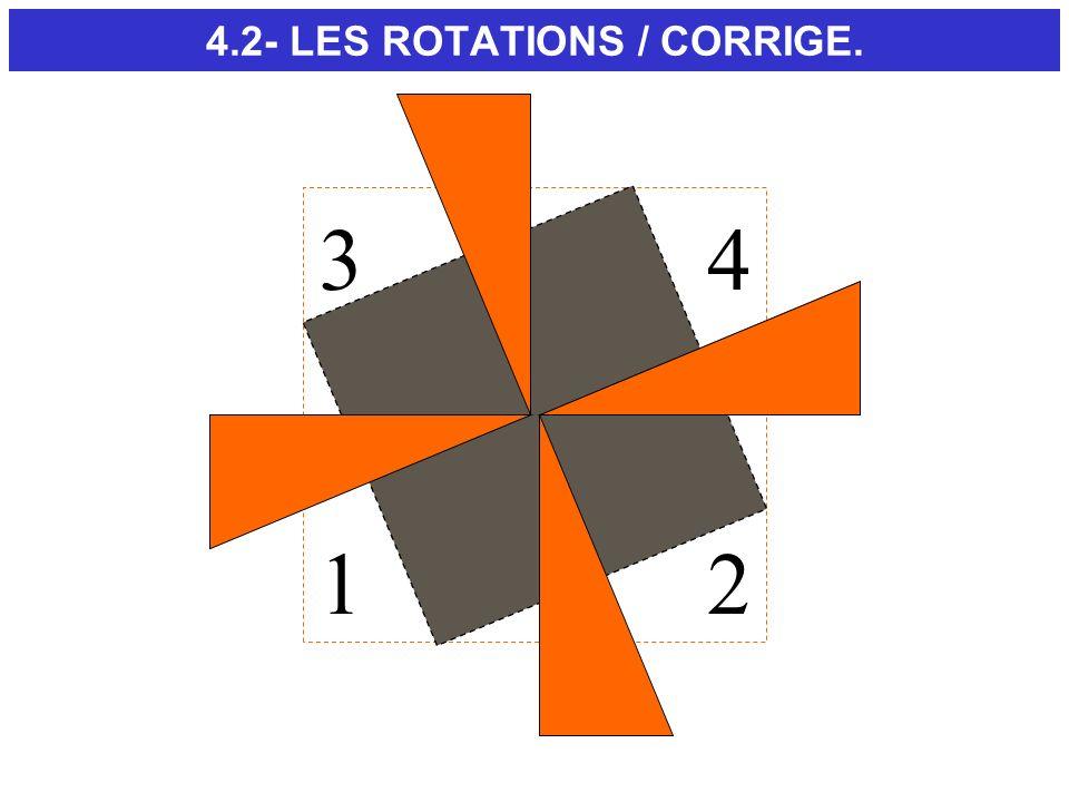4.2- LES ROTATIONS / CORRIGE. 12 34