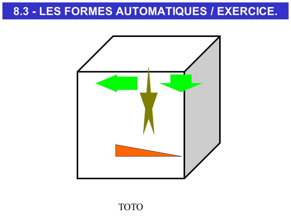 TOTO 8.3 - LES FORMES AUTOMATIQUES / EXERCICE.