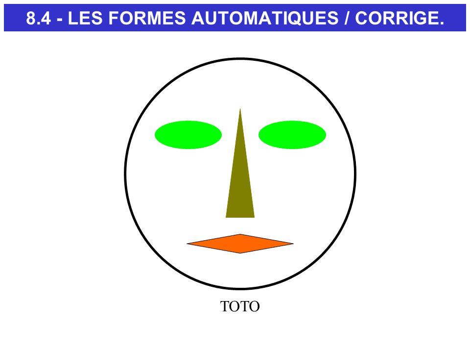 8.4 - LES FORMES AUTOMATIQUES / CORRIGE. TOTO