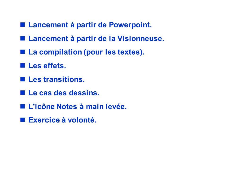 nLancement à partir de Powerpoint. nLancement à partir de la Visionneuse. nLa compilation (pour les textes). nLes effets. nLes transitions. nLe cas de