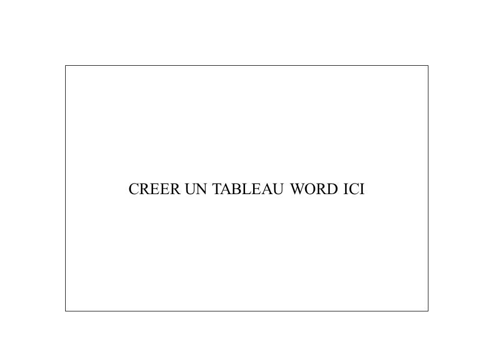 1.1 - TABLEAU WORD / EXERCICE. CREER UN TABLEAU WORD ICI