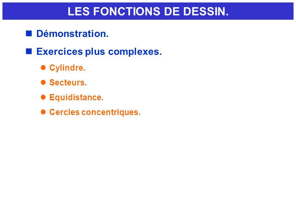 nDémonstration. nExercices plus complexes. lCylindre. lSecteurs. lEquidistance. lCercles concentriques. LES FONCTIONS DE DESSIN.