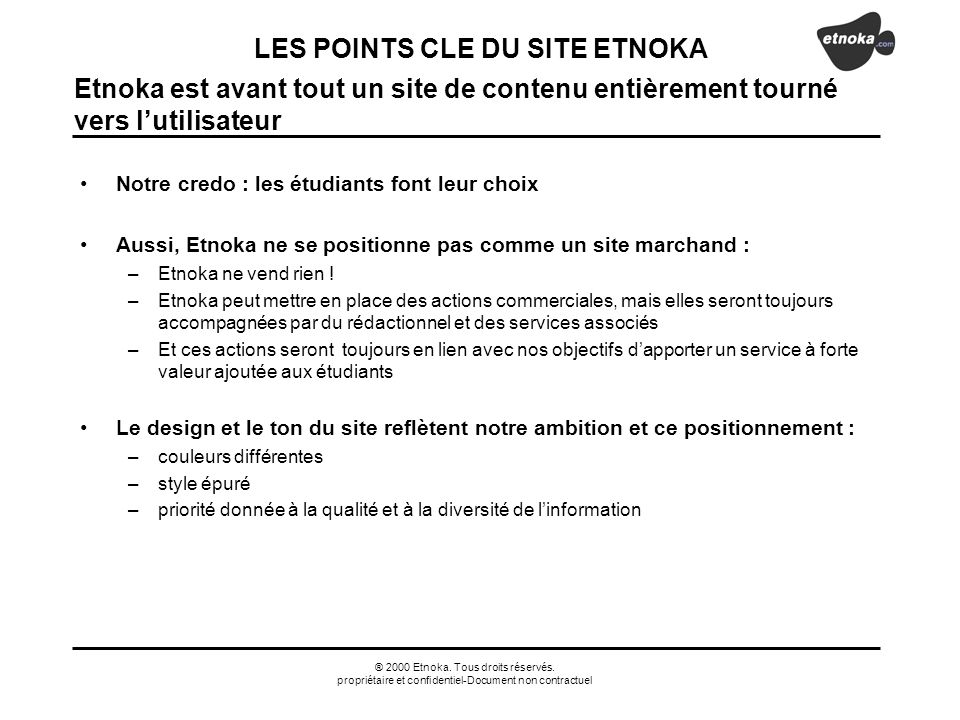 ® 2000 Etnoka. Tous droits réservés. propriétaire et confidentiel-Document non contractuel Etnoka est avant tout un site de contenu entièrement tourné