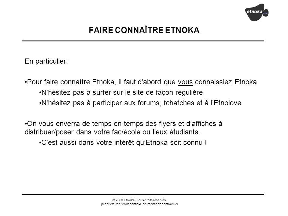 ® 2000 Etnoka. Tous droits réservés. propriétaire et confidentiel-Document non contractuel FAIRE CONNAÎTRE ETNOKA En particulier: Pour faire connaître