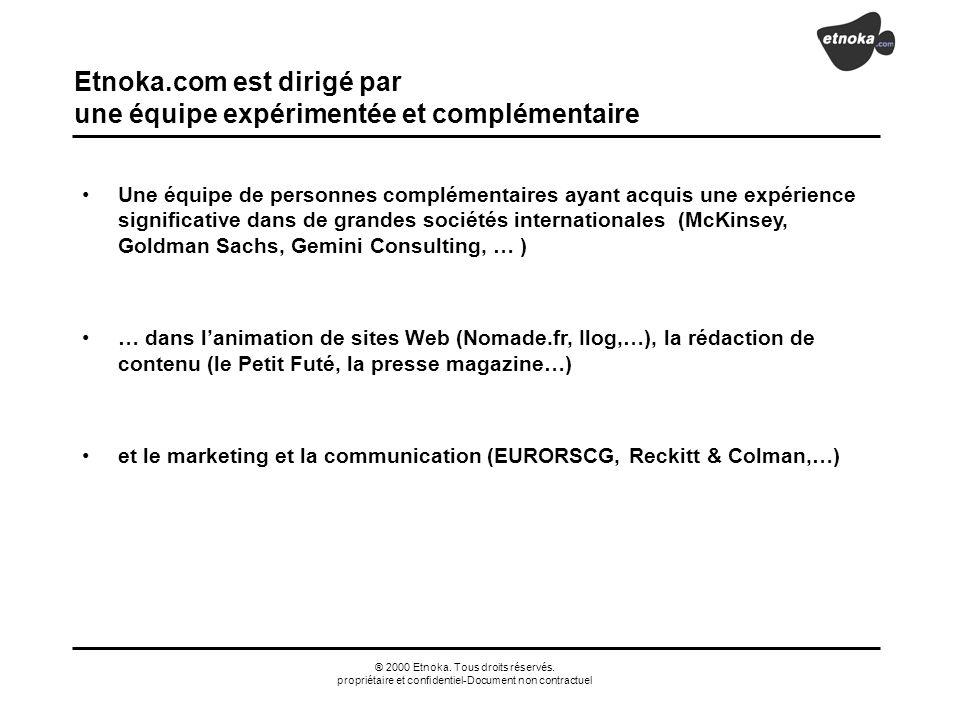 ® 2000 Etnoka. Tous droits réservés. propriétaire et confidentiel-Document non contractuel Etnoka.com est dirigé par une équipe expérimentée et complé
