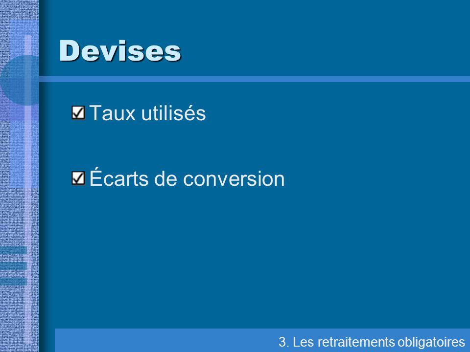Taux utilisés Écarts de conversion 3. Les retraitements obligatoires Devises