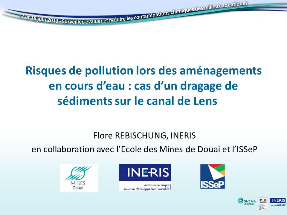 Risques de pollution lors des aménagements en cours deau : cas dun dragage de sédiments sur le canal de Lens Flore REBISCHUNG, INERIS en collaboration