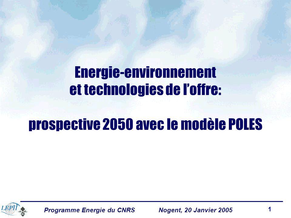 Programme Energie du CNRSNogent, 20 Janvier 2005 1 Energie-environnement et technologies de loffre: prospective 2050 avec le modèle POLES