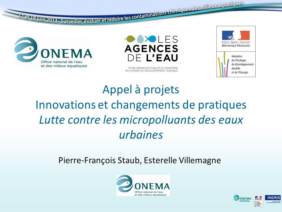 Appel à projets Innovations et changements de pratiques Lutte contre les micropolluants des eaux urbaines Pierre-François Staub, Esterelle Villemagne