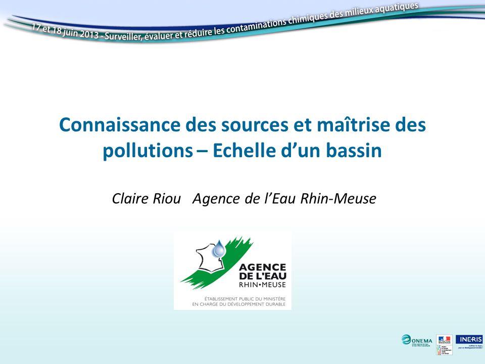 Connaissance des sources et maîtrise des pollutions – Echelle dun bassin Claire Riou Agence de lEau Rhin-Meuse
