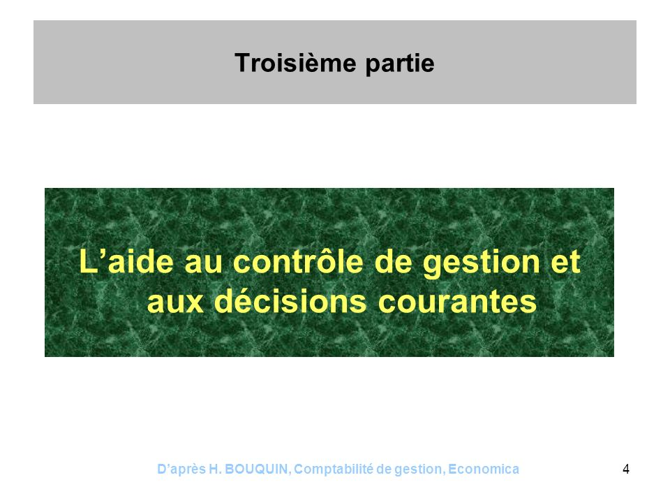Daprès H. BOUQUIN, Comptabilité de gestion, Economica4 Troisième partie Laide au contrôle de gestion et aux décisions courantes