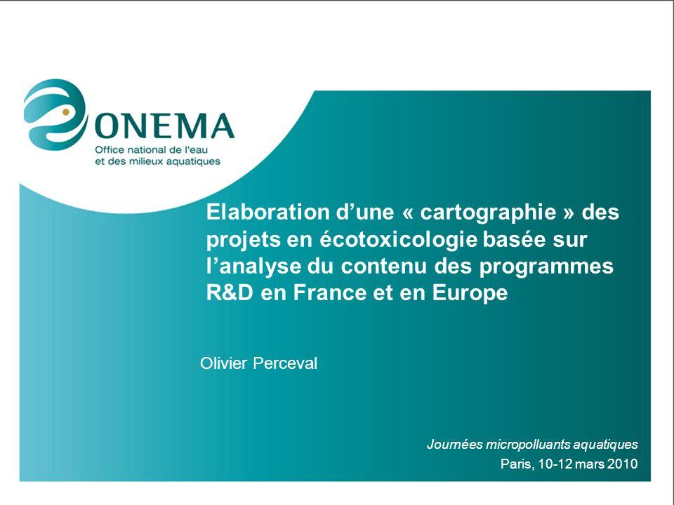 Elaboration dune « cartographie » des projets en écotoxicologie basée sur lanalyse du contenu des programmes R&D en France et en Europe Olivier Percev