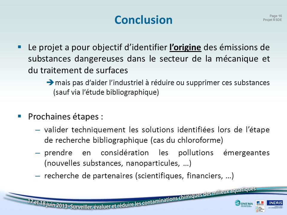Page 16 Projet RSDE Conclusion Le projet a pour objectif didentifier lorigine des émissions de substances dangereuses dans le secteur de la mécanique