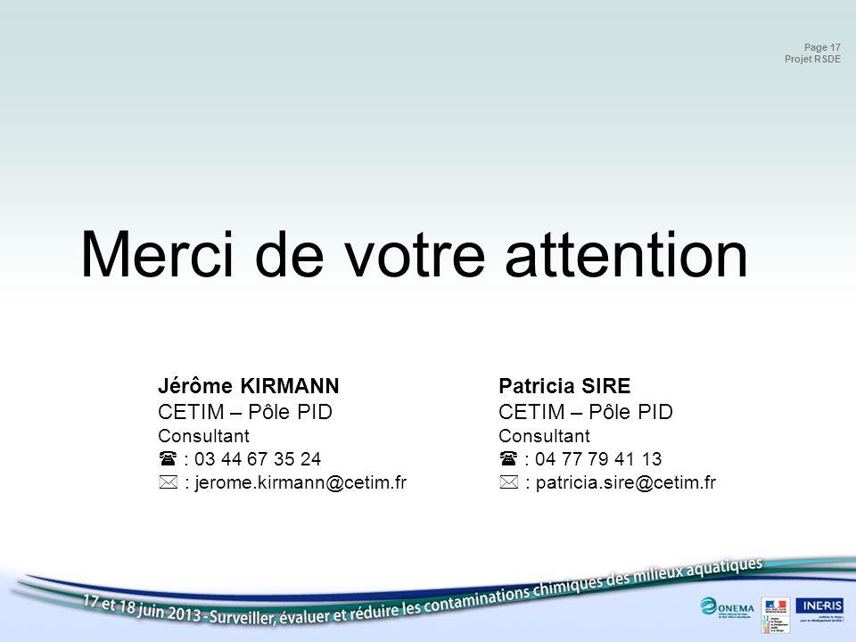 Page 17 Projet RSDE Merci de votre attention Jérôme KIRMANN CETIM – Pôle PID Consultant : 03 44 67 35 24 : jerome.kirmann@cetim.fr Patricia SIRE CETIM
