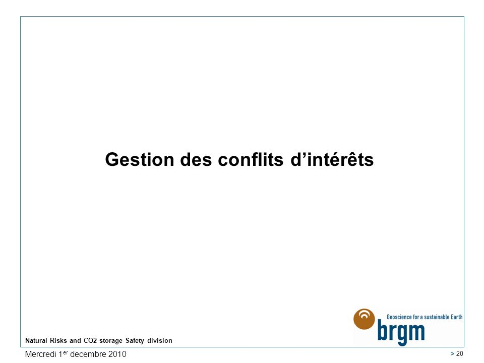 Gestion des conflits dintérêts Natural Risks and CO2 storage Safety division > 20 Mercredi 1 er decembre 2010