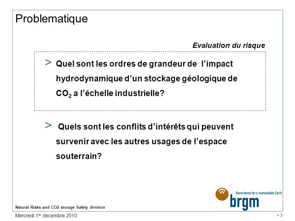 Natural Risks and CO2 storage Safety division > 3 Problematique > Quel sont les ordres de grandeur de limpact hydrodynamique dun stockage géologique de CO 2 a léchelle industrielle.