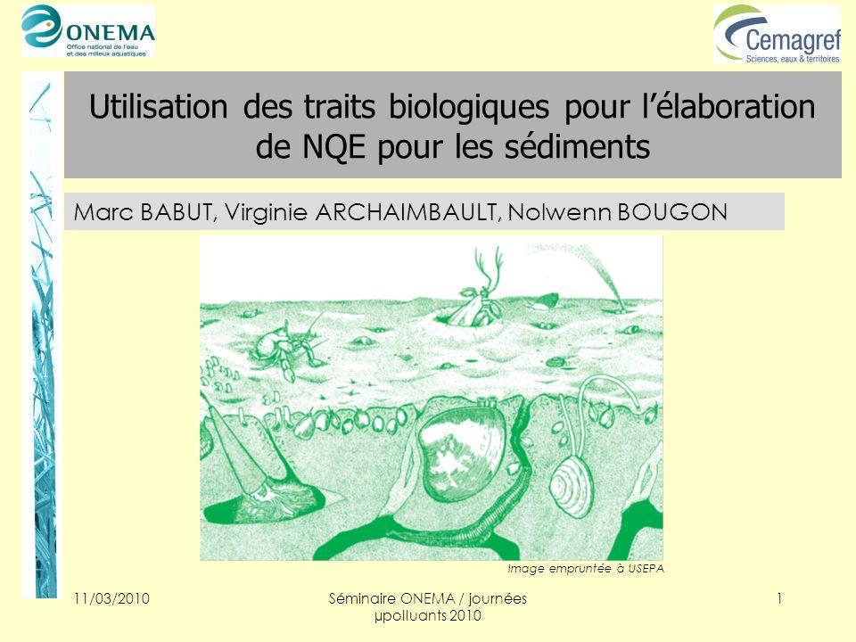 11/03/2010Séminaire ONEMA / journées µpolluants 2010 1 Utilisation des traits biologiques pour lélaboration de NQE pour les sédiments Marc BABUT, Virg