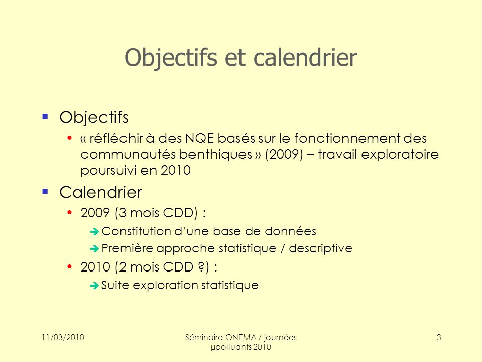 11/03/2010Séminaire ONEMA / journées µpolluants 2010 3 Objectifs et calendrier Objectifs « réfléchir à des NQE basés sur le fonctionnement des communa