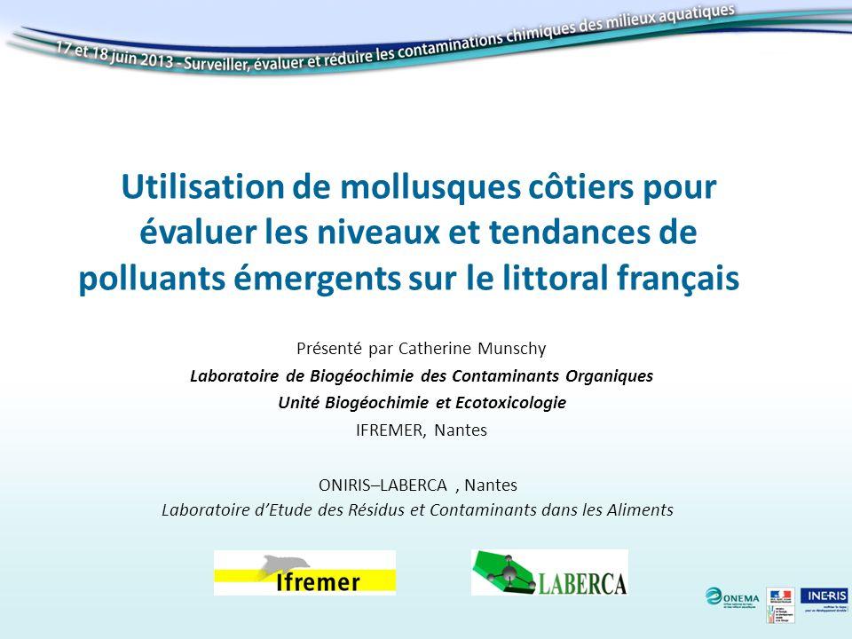 Utilisation de mollusques côtiers pour évaluer les niveaux et tendances de polluants émergents sur le littoral français Présenté par Catherine Munschy
