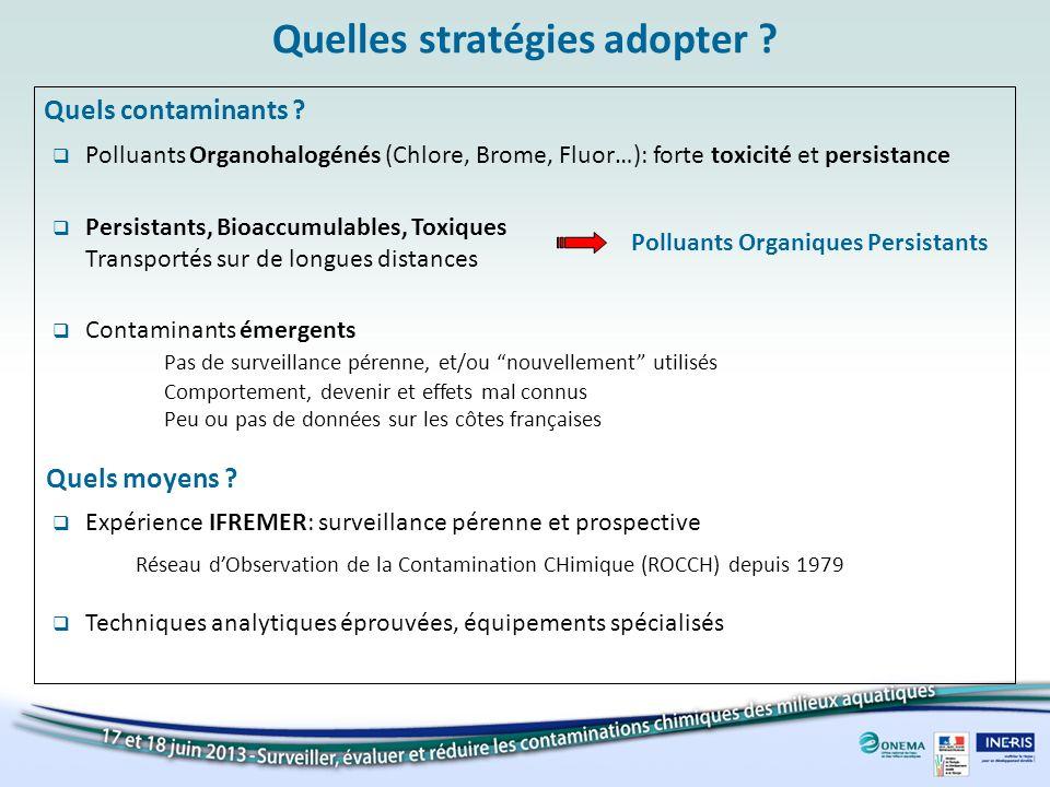 Quelles stratégies adopter ? Quels contaminants ? Polluants Organohalogénés (Chlore, Brome, Fluor…): forte toxicité et persistance Contaminants émerge