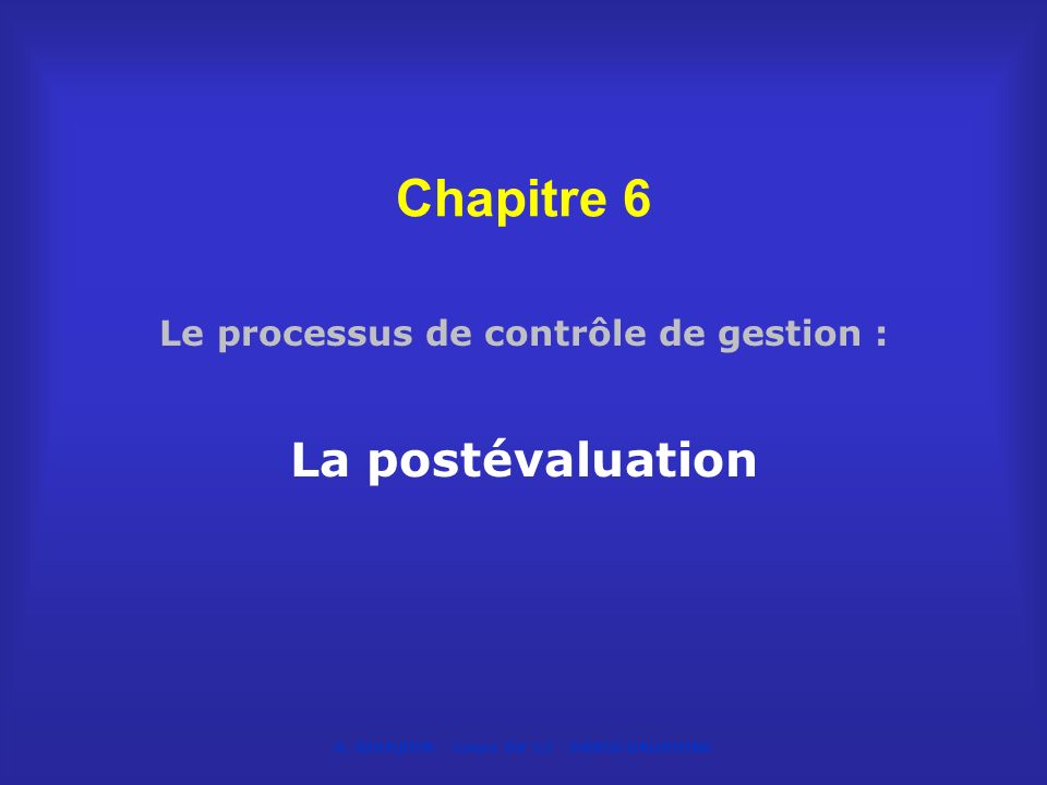 H. BOUQUIN - Cours UV 13 - PARIS-DAUPHINE Chapitre 6 Le processus de contrôle de gestion : La postévaluation