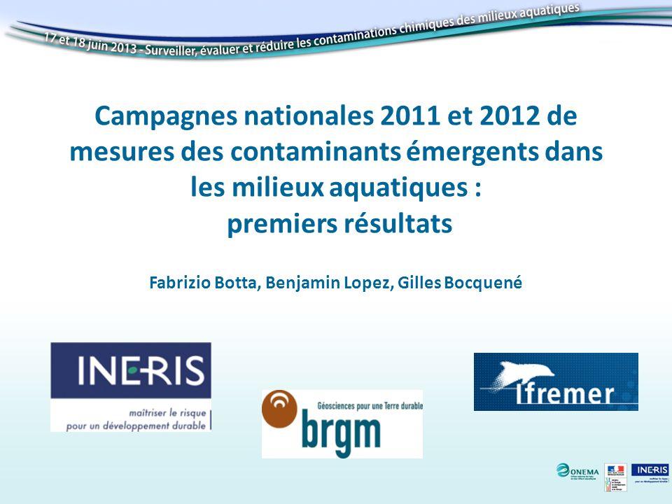 Campagnes nationales 2011 et 2012 de mesures des contaminants émergents dans les milieux aquatiques : premiers résultats Fabrizio Botta, Benjamin Lope