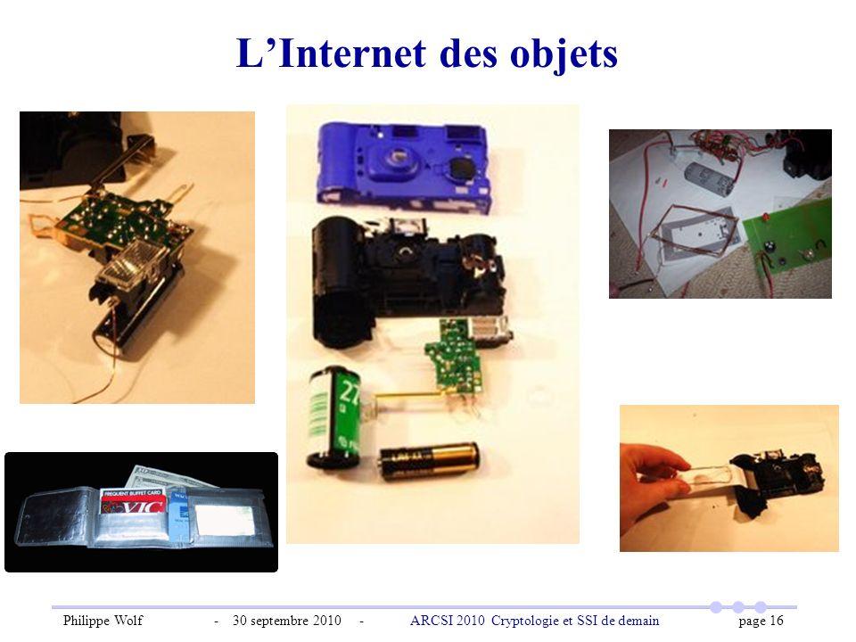 Philippe Wolf - 30 septembre 2010 - ARCSI 2010 Cryptologie et SSI de demain page 16 LInternet des objets
