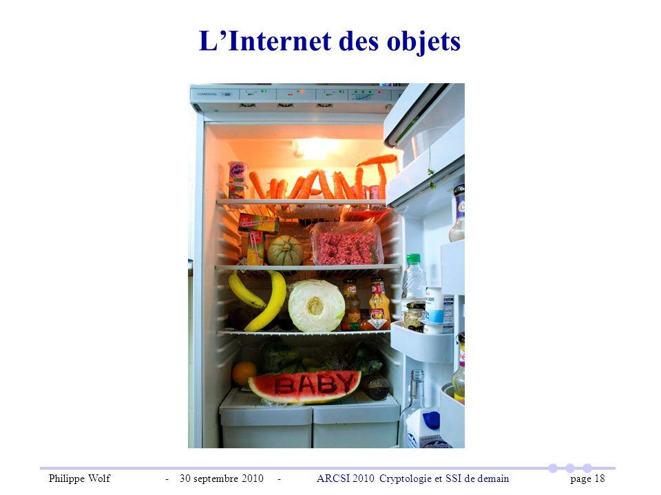 Philippe Wolf - 30 septembre 2010 - ARCSI 2010 Cryptologie et SSI de demain page 18 LInternet des objets