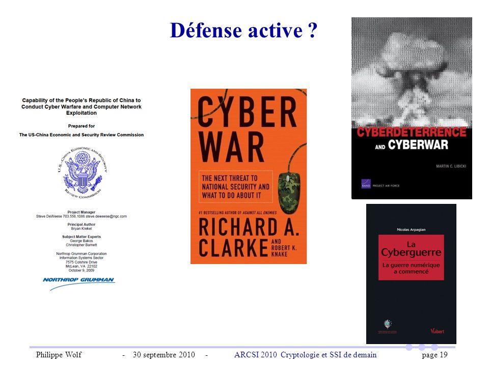 Philippe Wolf - 30 septembre 2010 - ARCSI 2010 Cryptologie et SSI de demain page 19 Défense active ?