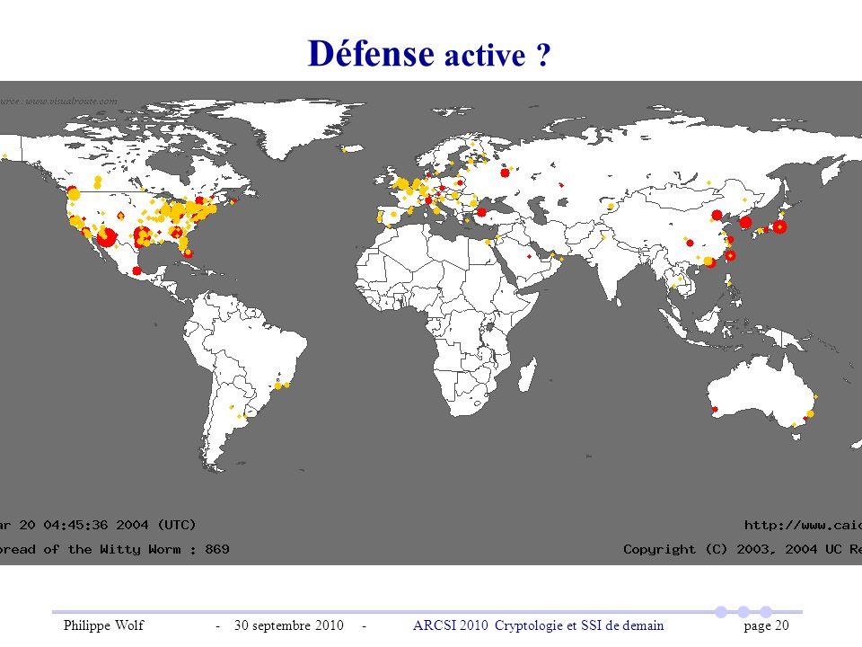 Philippe Wolf - 30 septembre 2010 - ARCSI 2010 Cryptologie et SSI de demain page 20 Défense active ?