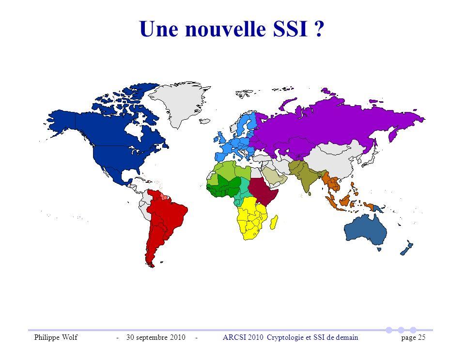Philippe Wolf - 30 septembre 2010 - ARCSI 2010 Cryptologie et SSI de demain page 25 Une nouvelle SSI ?