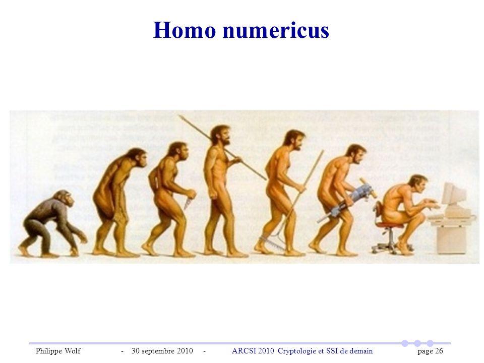 Philippe Wolf - 30 septembre 2010 - ARCSI 2010 Cryptologie et SSI de demain page 26 Homo numericus